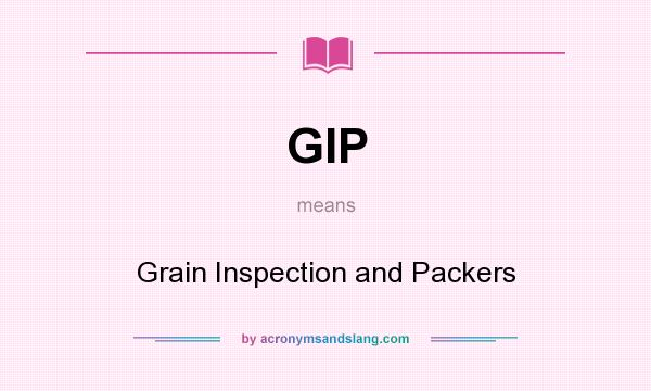 What does GIP mean? It stands for Grain Inspection and Packers