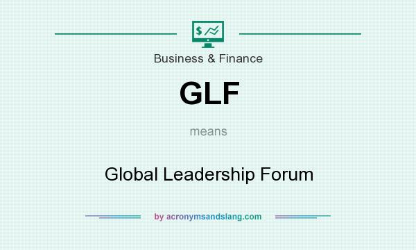What does GLF mean? It stands for Global Leadership Forum