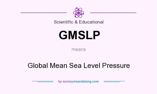 What does GMSLP mean? It stands for Global Mean Sea Level Pressure