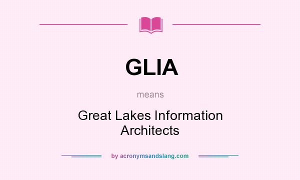 What does GLIA mean? It stands for Great Lakes Information Architects