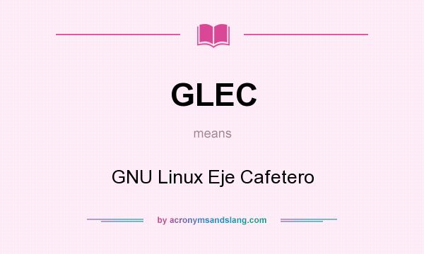 What does GLEC mean? It stands for GNU Linux Eje Cafetero