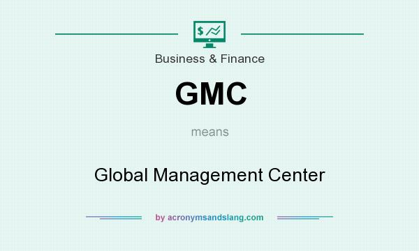 What does GMC mean? It stands for Global Management Center