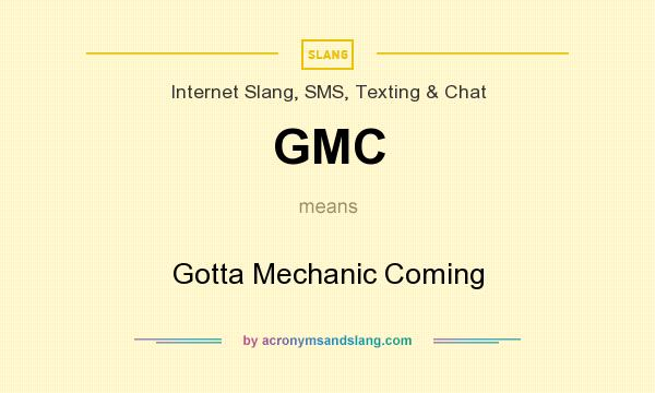 What does GMC mean? It stands for Gotta Mechanic Coming