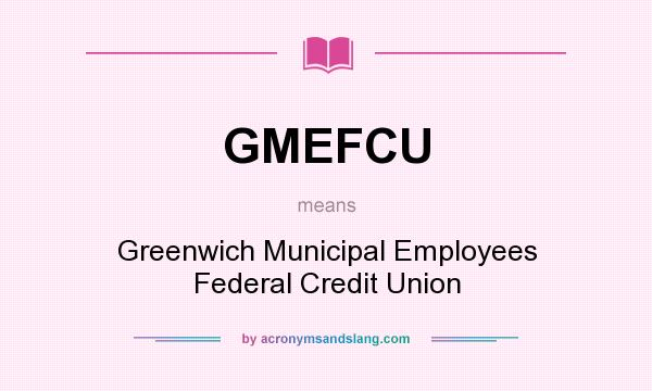 What does GMEFCU mean? It stands for Greenwich Municipal Employees Federal Credit Union