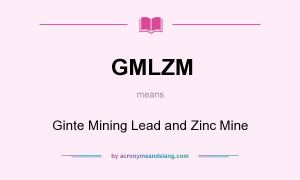 What does GMLZM mean? It stands for Ginte Mining Lead and Zinc Mine