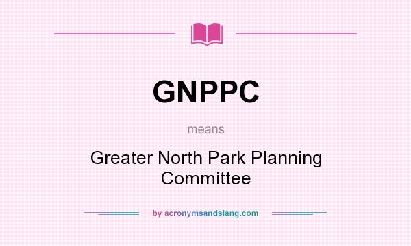 What does GNPPC mean? It stands for Greater North Park Planning Committee