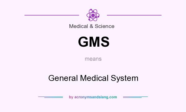 What does GMS mean? It stands for General Medical System