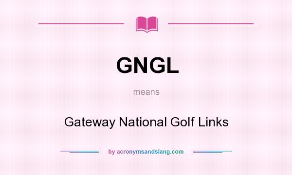 What does GNGL mean? It stands for Gateway National Golf Links