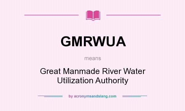What does GMRWUA mean? It stands for Great Manmade River Water Utilization Authority