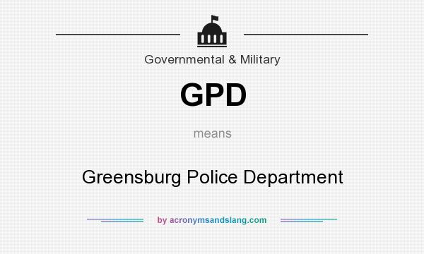 What does GPD mean? It stands for Greensburg Police Department