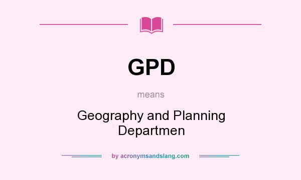 What does GPD mean? It stands for Geography and Planning Departmen
