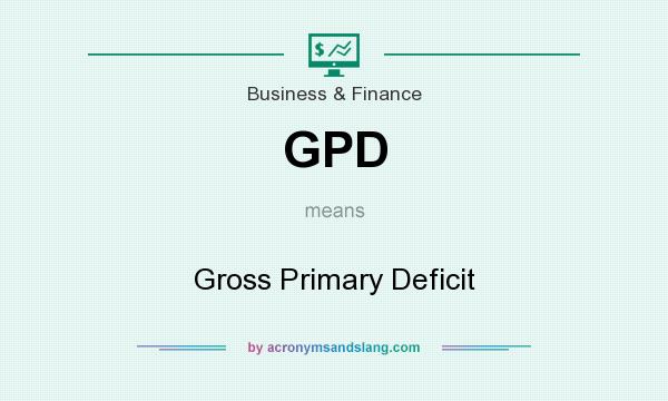 What does GPD mean? It stands for Gross Primary Deficit