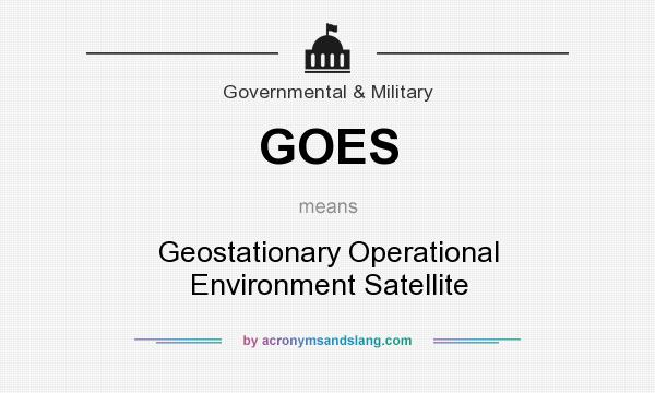 What does GOES mean? It stands for Geostationary Operational Environment Satellite