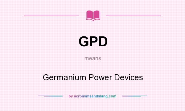 What does GPD mean? It stands for Germanium Power Devices