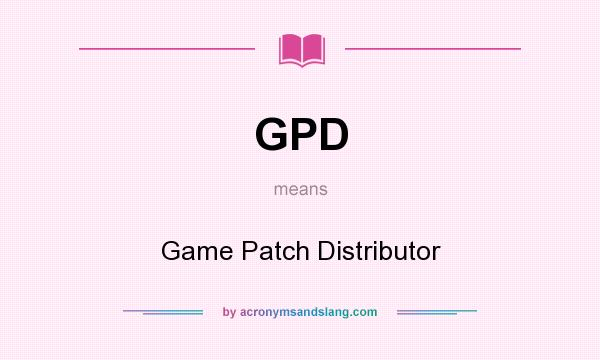 What does GPD mean? It stands for Game Patch Distributor