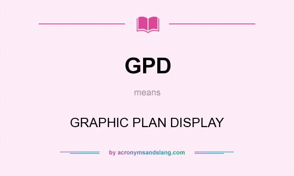 What does GPD mean? It stands for GRAPHIC PLAN DISPLAY