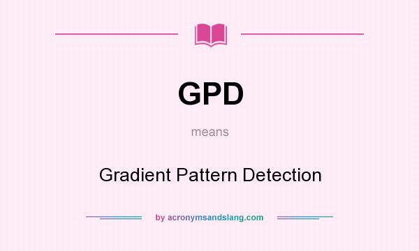 What does GPD mean? It stands for Gradient Pattern Detection