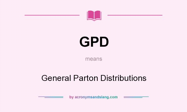 What does GPD mean? It stands for General Parton Distributions