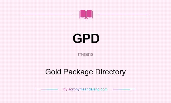 What does GPD mean? It stands for Gold Package Directory
