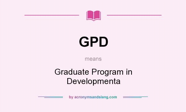 What does GPD mean? It stands for Graduate Program in Developmenta