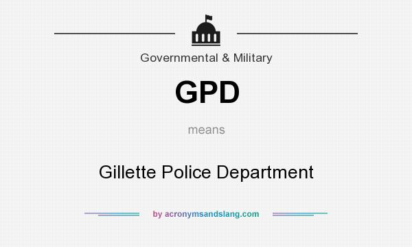 What does GPD mean? It stands for Gillette Police Department