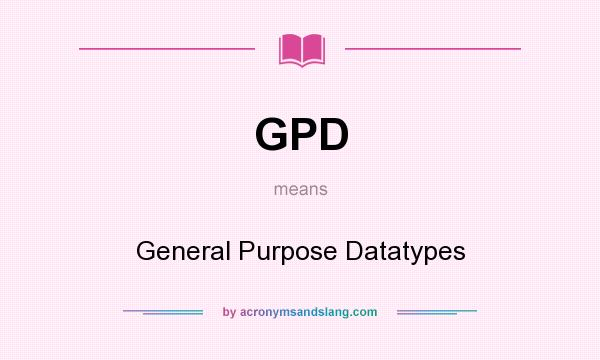 What does GPD mean? It stands for General Purpose Datatypes