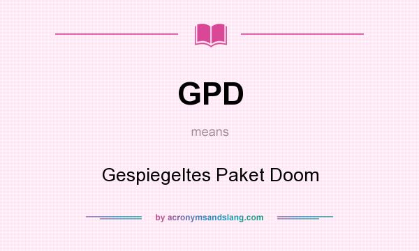 What does GPD mean? It stands for Gespiegeltes Paket Doom