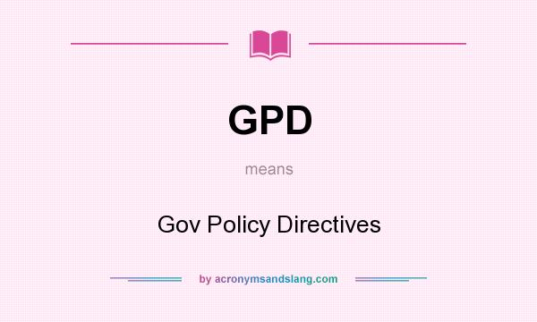What does GPD mean? It stands for Gov Policy Directives