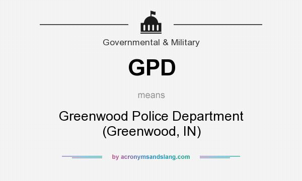 What does GPD mean? It stands for Greenwood Police Department (Greenwood, IN)