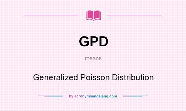 What does GPD mean? It stands for Generalized Poisson Distribution