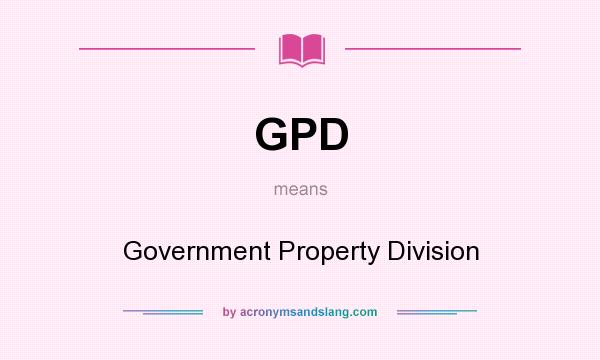 What does GPD mean? It stands for Government Property Division