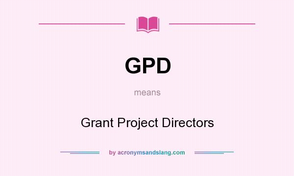 What does GPD mean? It stands for Grant Project Directors