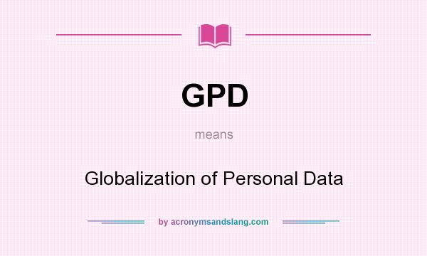 What does GPD mean? It stands for Globalization of Personal Data