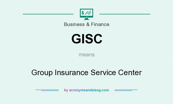 What does GISC mean? It stands for Group Insurance Service Center