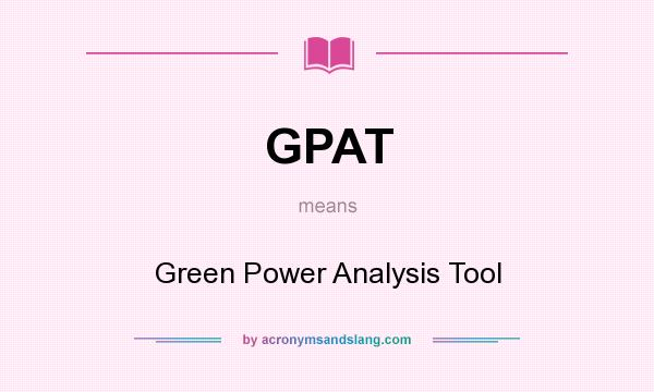 What does GPAT mean? It stands for Green Power Analysis Tool