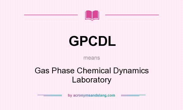 What does GPCDL mean? It stands for Gas Phase Chemical Dynamics Laboratory