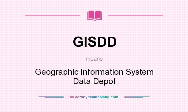 What does GISDD mean? It stands for Geographic Information System Data Depot