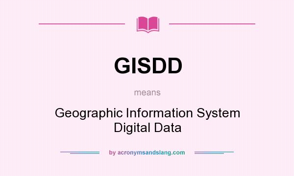 What does GISDD mean? It stands for Geographic Information System Digital Data