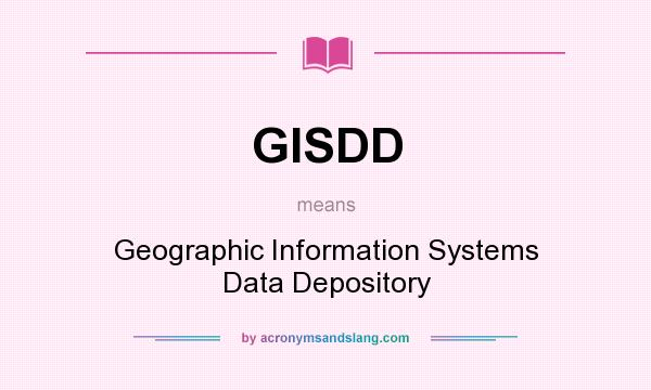What does GISDD mean? It stands for Geographic Information Systems Data Depository