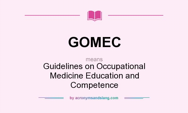 What does GOMEC mean? It stands for Guidelines on Occupational Medicine Education and Competence