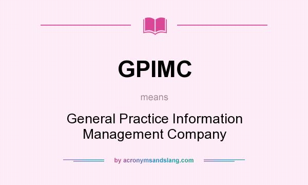 What does GPIMC mean? It stands for General Practice Information Management Company