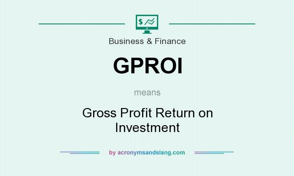 What does GPROI mean? It stands for Gross Profit Return on Investment