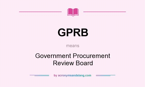 What does GPRB mean? It stands for Government Procurement Review Board