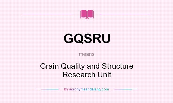What does GQSRU mean? It stands for Grain Quality and Structure Research Unit