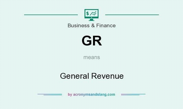 What does GR mean? It stands for General Revenue