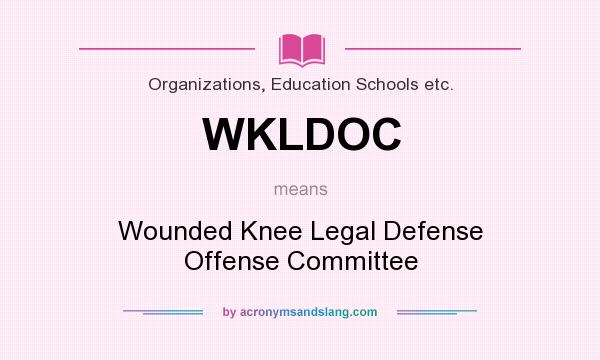 What does WKLDOC mean? It stands for Wounded Knee Legal Defense Offense Committee