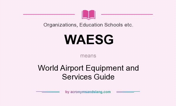 What does WAESG mean? It stands for World Airport Equipment and Services Guide