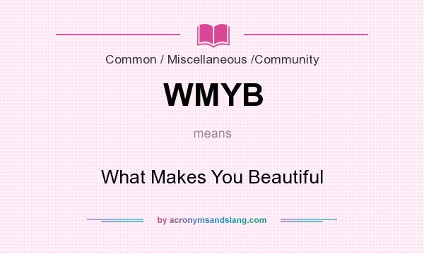 What does WMYB mean? It stands for What Makes You Beautiful
