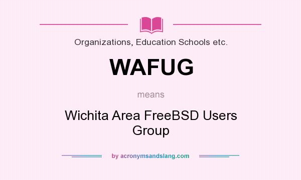 What does WAFUG mean? It stands for Wichita Area FreeBSD Users Group