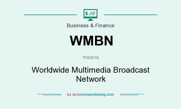 What does WMBN mean? It stands for Worldwide Multimedia Broadcast Network